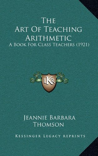 The Art of Teaching Arithmetic: A Book for Class Teachers (1921)