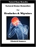 Natural Home Remedies For Headaches & Migraines