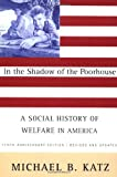 In the Shadow Of the Poorhouse: A Social History Of Welfare In America, Tenth Anniversary Edition (0465032109) by Michael B. Katz