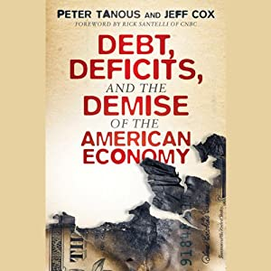 Debt, Deficits, and the Demise of the American Economy | [Peter J. Tanous, Jeff Cox]