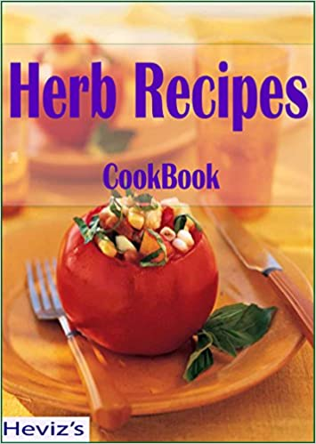 Healthy Herb Recipes: 101 Delicious, Nutritious, Low Budget, Mouthwatering Healthy Herb Recipes Cookbook