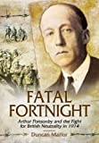 Duncan Marlor Fatal Fortnight: Arthur Ponsonby and the Fight for British Neutrality in 1914