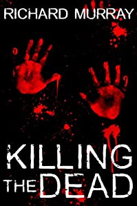 (FREE on 12/16) Killing The Dead by Richard Murray - http://eBooksHabit.com