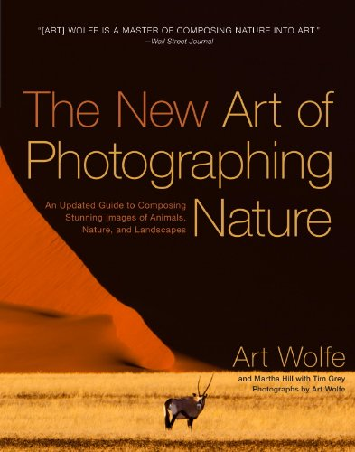 Download The New Art of Photographing Nature: An Updated Guide to Composing Stunning Images of Animals, Nature, and Landscapes