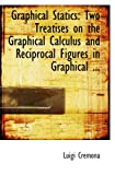 img - for Graphical Statics: Two Treatises on the Graphical Calculus and Reciprocal Figures in Graphical ... book / textbook / text book