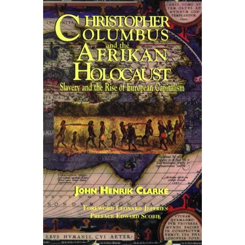 Christopher Columbus and the Afrikan Holocaust: Slavery and the Rise