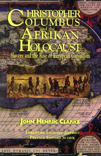 Christopher Columbus and the Afrikan Holocaust: Slavery and the Rise of European Capitalism: John Henrik Clarke: 9781617590306: Amazon.com: Books