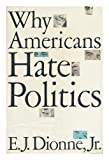 WHY AMERICANS HATE POLITICS: DEATH OF THE DEMOCRATIC PROCESS: Republican Toughs, Democratic Wimps, and the Politics of Revenge (0671682555) by E.J. Dionne