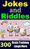 Jokes and Riddles: 300 Best Collections of Brain Training Riddles, Brain Teasers, Boost Your Brain Power,  Have Fun & Laugh More with Funny Jokes