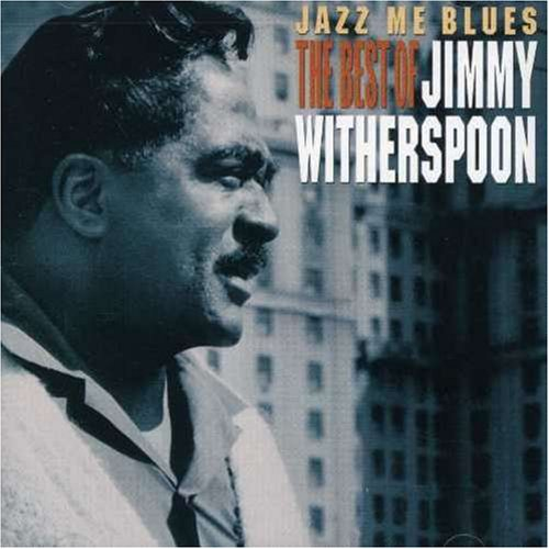 Jazz Me Blues: The Best of Jimmy Witherspoon by Jimmy Witherspoon