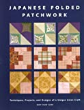 Japanese Folded Patchwork: Techniques, Projects and Designs of a Unique Asian Craft Mary Clare Clark