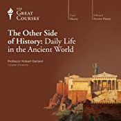 The Other Side of History: Daily Life in the Ancient World |  The Great Courses, Robert Garland