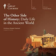 The Other Side of History: Daily Life in the Ancient World  by The Great Courses, Robert Garland Narrated by Professor Robert Garland
