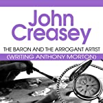 The Baron and the Arrogant Artist: The Baron Series, Book 44 (       UNABRIDGED) by John Creasey Narrated by Kris Dyer