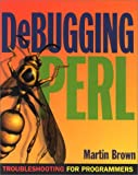 Debugging Perl: Troubleshooting for Programmers (0072126760) by Martin Brown