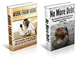 Work From Home And No More Debt Box Set (Work From Home, Debt Free, Financial, Money, Business, Bankruptcy, Education)