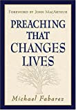 Preaching That Changes Lives (0785249141) by Fabarez, Michael