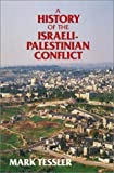A History of the Israeli-Palestinian Conflict (Indiana Series in Arab and Islamic Studies) (0253358485) by Tessler, Mark A.
