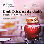 Death, Dying, and the Afterlife: Lessons from World Cultures | [The Great Courses, Mark Berkson]