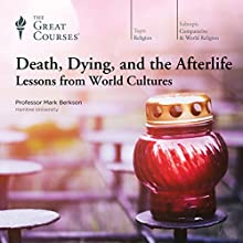 Death, Dying, and the Afterlife: Lessons from World Cultures Lecture by  The Great Courses Narrated by Professor Mark Berkson