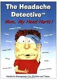 The Headache Detective: Mom, My Head Hurts