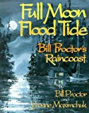 img - for Full Moon, Flood Tide: Bill Proctor's Raincoast by Proctor, Bill, Maximchuk, Yvonne(August 25, 2003) Paperback book / textbook / text book