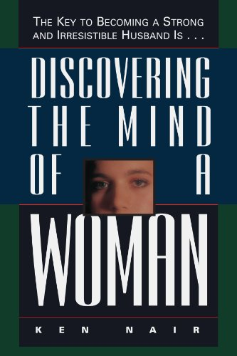 Book: Discovering the Mind of a Woman - The Key to Becoming a Strong and Irresistible Husband is... by Ken Nair
