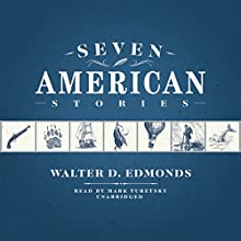 Seven American Stories (       UNABRIDGED) by Walter D. Edmonds Narrated by Mark Turetsky