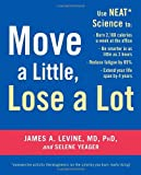 Move a Little, Lose a Lot: Use N.E.A.T.* Science to: Burn 2,100 Calories a Week at the Office, Be Smarter in as Little as 3 Hours, Reduce Fatigue by 65%, Extend Your Lifespan by 4 Years