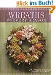 Wreaths for Every Season: 20 Creative...