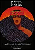 Pele: Goddess of Hawaii\\\'s Volcanoes