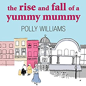 The Rise and Fall of a Yummy Mummy | [Polly Williams]