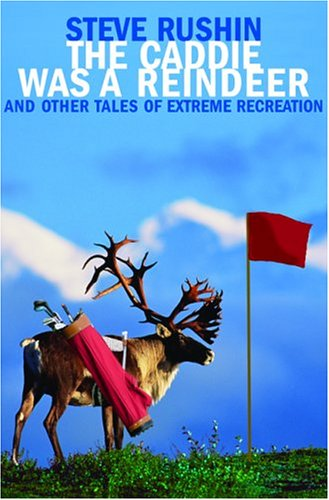 Image for Caddie Was A Reindeer : And Other Tales Of Extreme Recreation