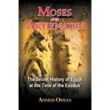 Moses and Akhenaten: The Secret History of Egypt at the Time of the Exodusby Ahmed Osman