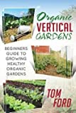 img - for Organic Vertical Gardens : Beginners Guide to Growing Healthy Organic Gardens (Paperback)--by Tom Ford [2014 Edition] book / textbook / text book