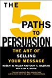 The 5 Paths to Persuasion: The Art of Selling Your Message (0446695904) by Miller, Robert B.