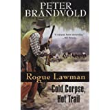 Rogue Lawman #3: Cold Corpse, Hot Trail ~ Peter Brandvold