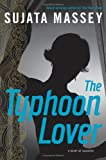 The Typhoon Lover (0060765127) by Sujata Massey