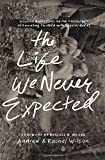 img - for The Life We Never Expected: Hopeful Reflections on the Challenges of Parenting Children with Special Needs book / textbook / text book