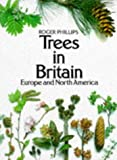 Trees in Britain, Europe and North America (0330254804) by Phillips, Roger