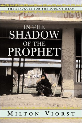 In the Shadow of the Prophet: The Struggle for the Soul of Islam, MILTON VIORST