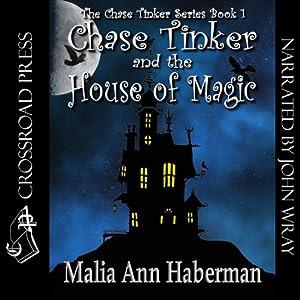 Chase Tinker & The House of Magic: The Chase Tinker Series, Book 1 | [Malia Ann Haberman]