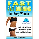 Fast Fat Burning for Busy Women - Exercises to Sculpt a Leaner, Healthier, Sexier you (Fit Expert Series Book 7)by Andy Charalambous