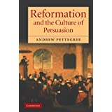 Reformation and the Culture of Persuasion ~ Andrew Pettegree