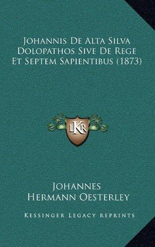 Johannis de Alta Silva Dolopathos Sive de Rege Et Septem Sapientibus (1873)