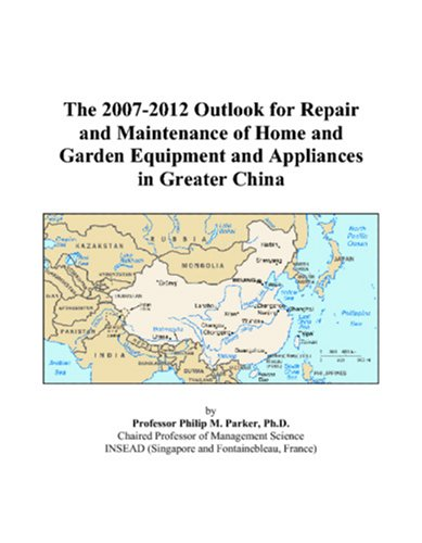 The 2007-2012 Outlook For Repair And Maintenance Of Home And Garden Equipment And Appliances In Greater China