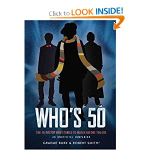 Who's 50: The 50 Doctor Who Stories to Watch Before You Die � An Unofficial Companion by Graeme Burk and Robert Smith