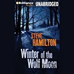 Winter of the Wolf Moon (       UNABRIDGED) by Steve Hamilton Narrated by Dan John Miller