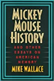 Mickey Mouse History and Other Essays on American Memory (Critical Perspectives on the Past) (1566394449) by Wallace, Mike