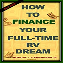 How to Finance Your Full-Time RV Dream Audiobook by Anthony Fleischmann Narrated by Robert Grothe